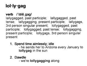Lollygaggers!